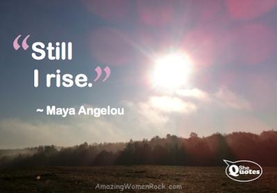 Maya Angelou I rise