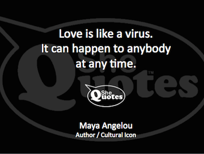 Maya Angelou love is like a virus