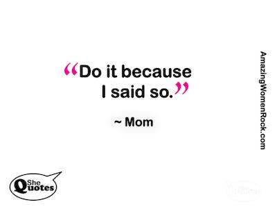 AWR Mom do it because I said so