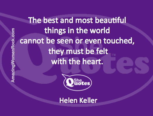 Helen Keller felt w the heart