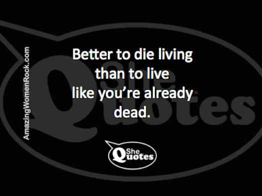 #SheQuotes die living