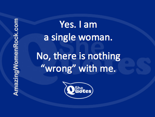 #SheQuotes yes I am single