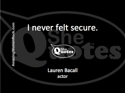 Lauren Bacall on feeling secure