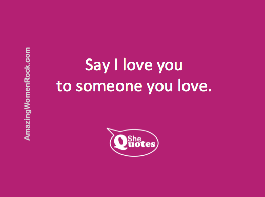 #SheQuotes say I love you