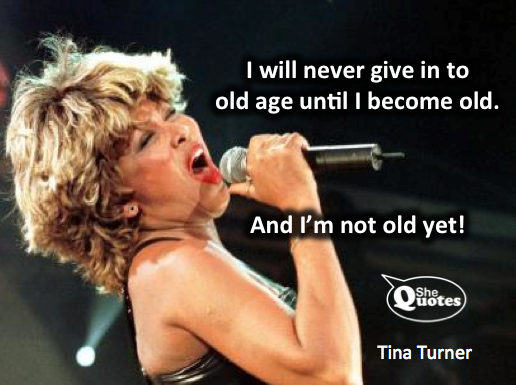 Tina Turner isn't old yet