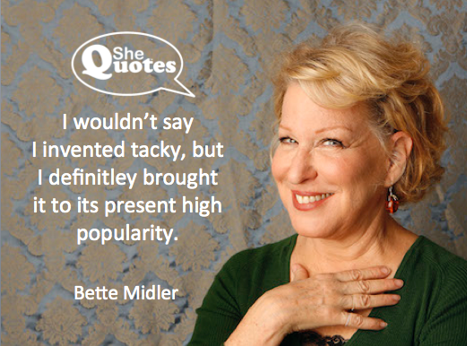 Bette Midler is tacky