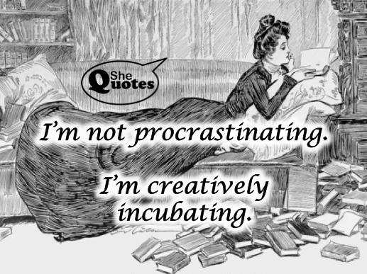 #SheQuotes procrastinates