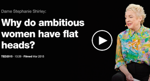 Dame Stephanie Shirley Why do ambitious women have flat heads