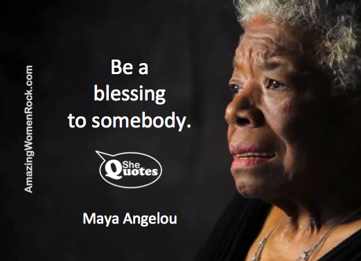 Maya Angelou be a blessing
