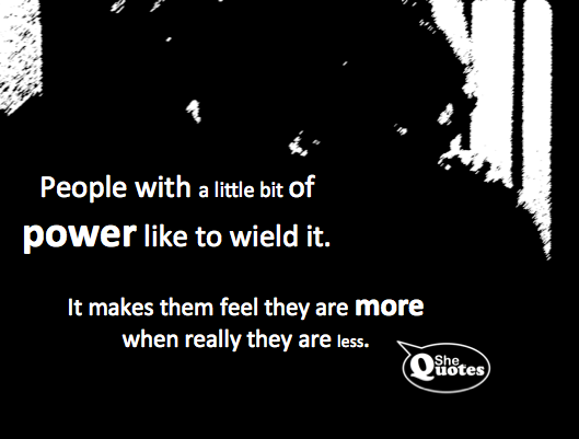 #SheQuotes people like to wield power