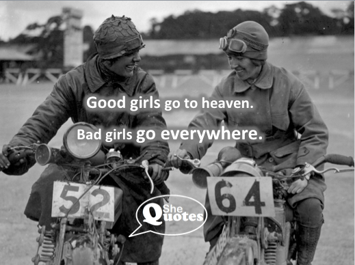 #SheQuotes bad girls go everywhere