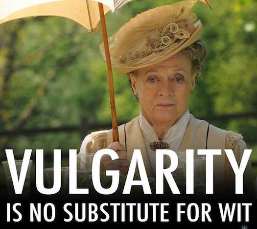 Others vulgarity is no substitute for wit
