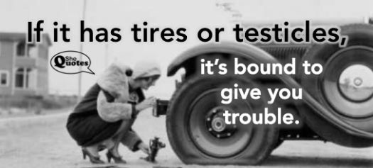 #SheQuotes tires or testicles
