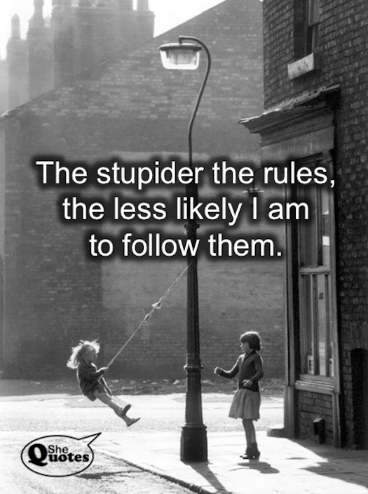 #SheQuotes the stupider the rules