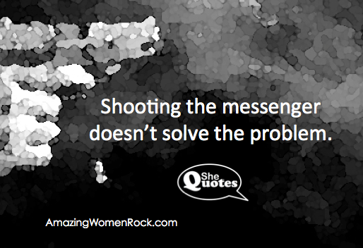 #SheQuotes Don't shoot the messenger